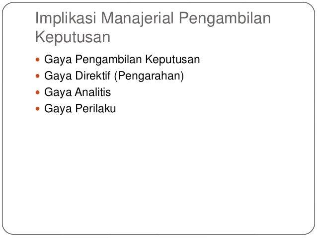 Implikasi Manajerial Pengambilan Keputusan  Gaya Pengambilan Keputusan  Gaya Direktif (Pengarahan)  Gaya Analitis  Gay...