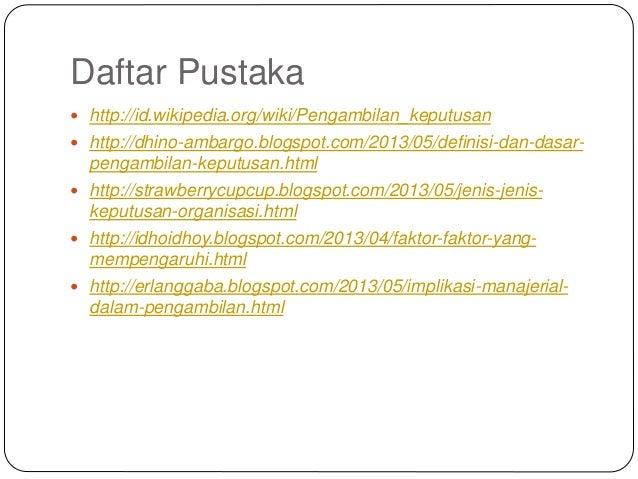 Daftar Pustaka  http://id.wikipedia.org/wiki/Pengambilan_keputusan  http://dhino-ambargo.blogspot.com/2013/05/definisi-d...