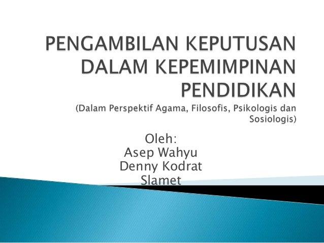 Oleh: Asep Wahyu Denny Kodrat Slamet