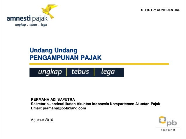Undang Undang PENGAMPUNAN PAJAK PERMANA ADI SAPUTRA Sekretaris Jenderal Ikatan Akuntan Indonesia Kompartemen Akuntan Pajak...