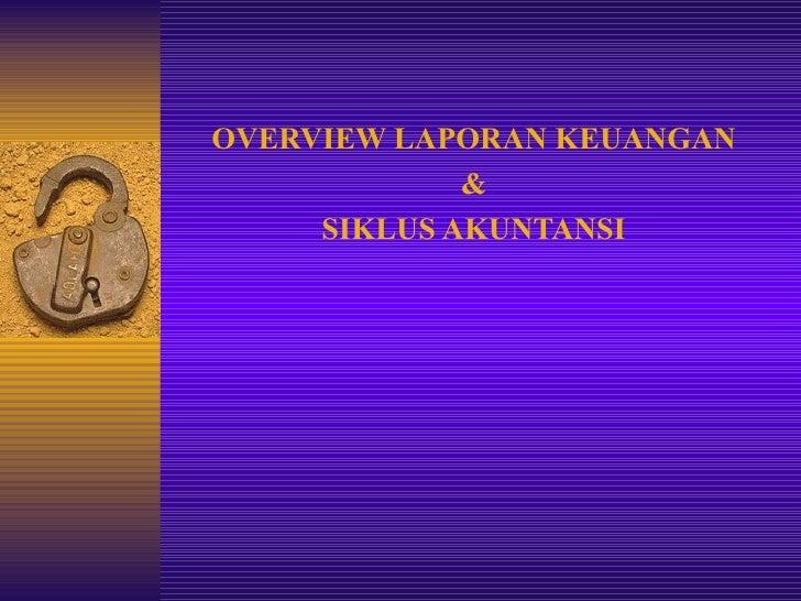 OVERVIEW LAPORAN KEUANGAN & SIKLUS AKUNTANSI