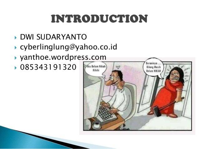  DWI SUDARYANTO  cyberlinglung@yahoo.co.id  yanthoe.wordpress.com  085343191320