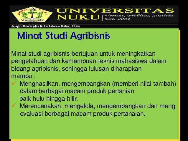 Minat Studi Agribisnis Minat studi agribisnis bertujuan untuk meningkatkan pengetahuan dan kemampuan teknis mahasiswa dala...