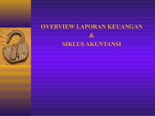 OVERVIEW LAPORAN KEUANGAN&SIKLUS AKUNTANSI