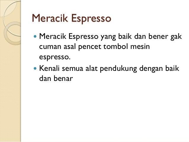 Meracik Espresso Meracik Espresso yang baik dan bener gak cuman asal pencet tombol mesin espresso.  Kenali semua alat pen...