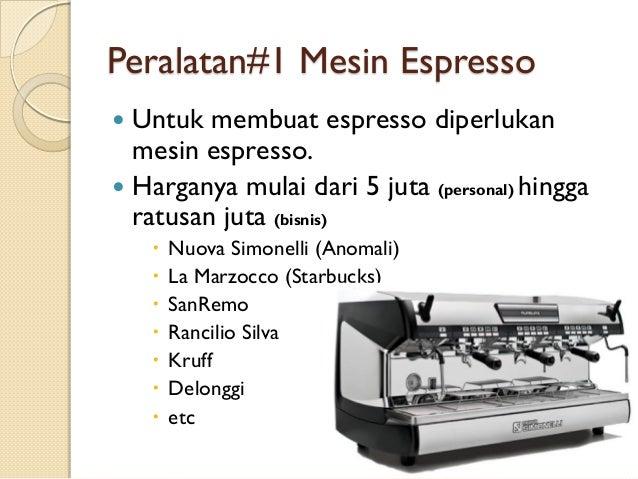 Peralatan#1 Mesin Espresso Untuk membuat espresso diperlukan mesin espresso.  Harganya mulai dari 5 juta (personal) hingg...
