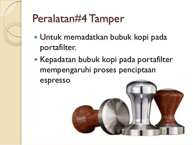 Peralatan#4 Tamper Untuk memadatkan bubuk kopi pada portafilter.  Kepadatan bubuk kopi pada portafilter mempengaruhi pros...