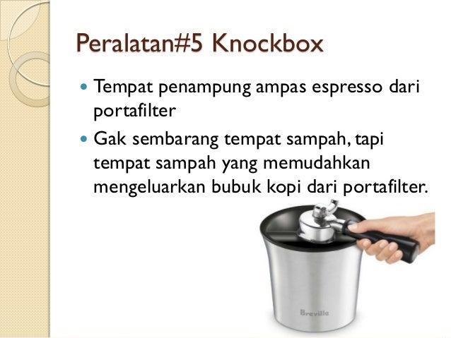 Peralatan#5 Knockbox Tempat penampung ampas espresso dari portafilter  Gak sembarang tempat sampah, tapi tempat sampah ya...