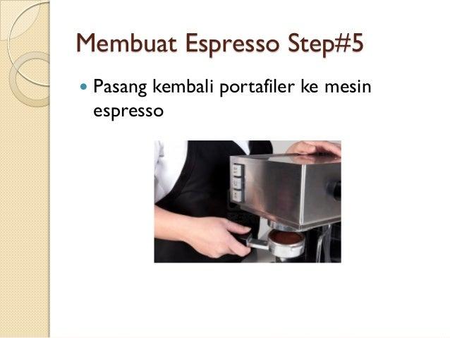 Membuat Espresso Step#5   Pasang kembali portafiler ke mesin espresso