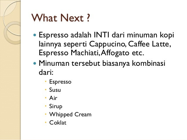 What Next ? Espresso adalah INTI dari minuman kopi lainnya seperti Cappucino, Caffee Latte, Espresso Machiati, Affogato et...