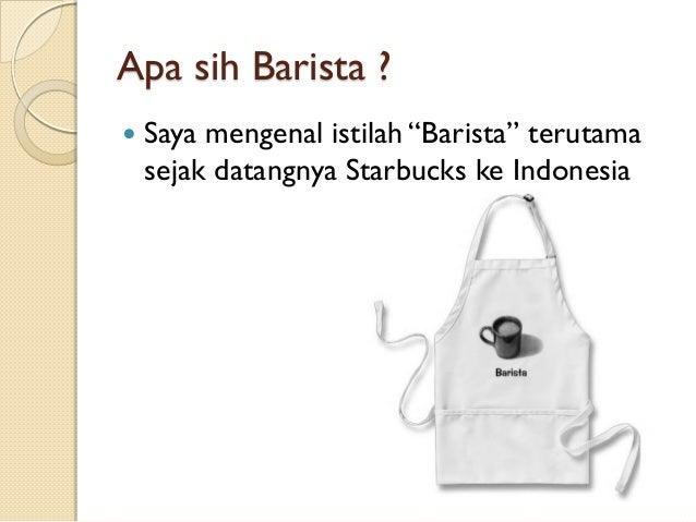 """Apa sih Barista ?   Saya mengenal istilah """"Barista"""" terutama sejak datangnya Starbucks ke Indonesia"""