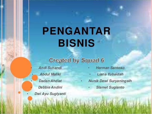 PENGANTAR BISNIS • •  Abdul Maliki  •  Dadan Ahdiat  • •  Andi Suhandi  Debbie Andini Dwi Ayu Sugiyanti  • •  •  Herman Sa...