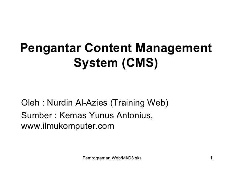 Pengantar Content Management System (CMS) Oleh : Nurdin Al-Azies (Training Web) Sumber : Kemas Yunus Antonius, www.ilmukom...