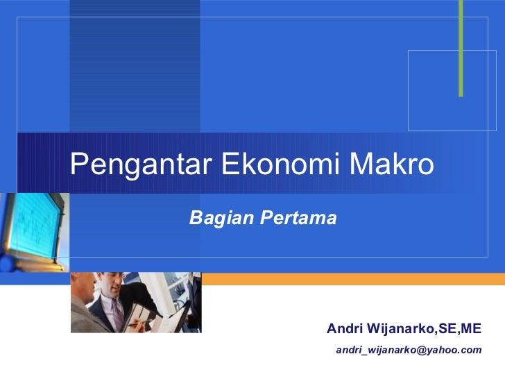 Pengantar Ekonomi Makro       Bagian Pertama           Company           LOGO      Andri Wijanarko,SE,ME                  ...