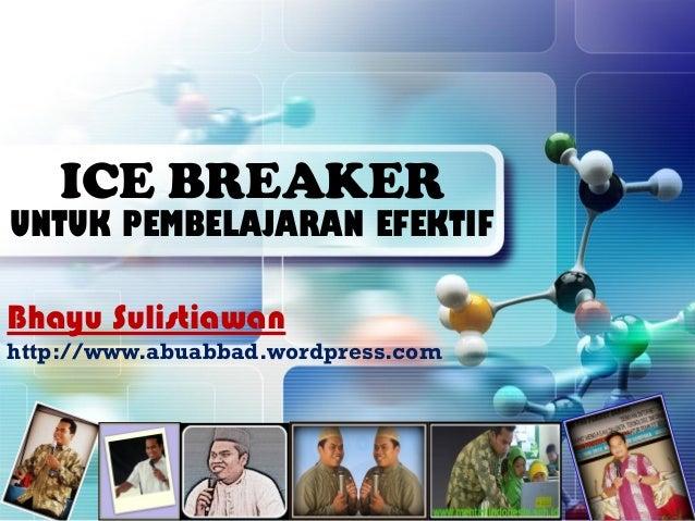 ICE BREAKERUNTUK PEMBELAJARAN EFEKTIFBhayu Sulistiawanhttp://www.abuabbad.wordpress.com