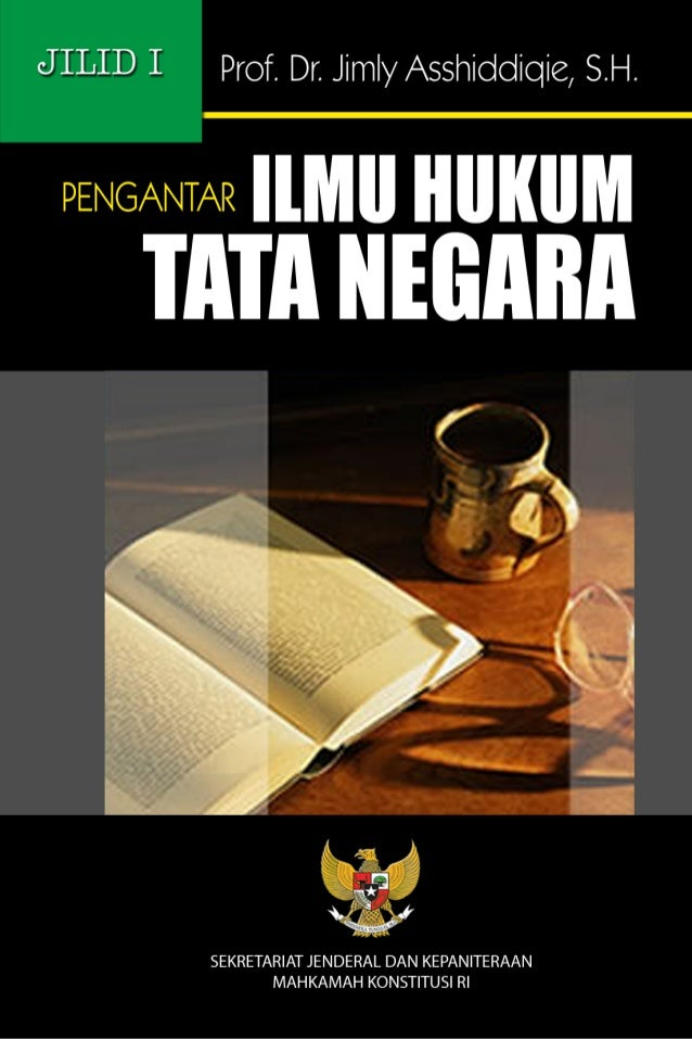PENGANTAR ILMU HUKUM TATA NEGARA JILID I  TIDAK DIPERJUALBELIKAN  Persembahan MAHKAMAH KONSTITUSI REPUBLIK INDONESIA  i  i...