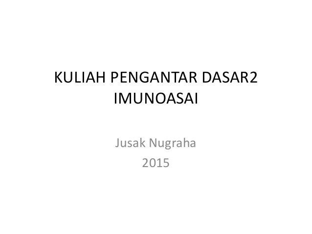 KULIAH PENGANTAR DASAR2 IMUNOASAI Jusak Nugraha 2015