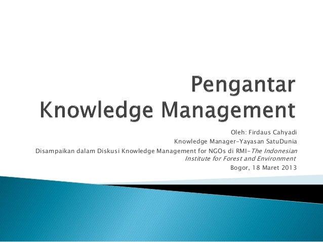 Oleh: Firdaus Cahyadi                                        Knowledge Manager-Yayasan SatuDuniaDisampaikan dalam Diskusi ...