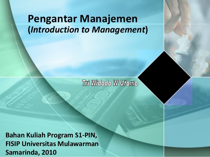 Pengantar Manajemen   ( Introduction to Management ) Bahan Kuliah Program S1-PIN,  FISIP Universitas Mulawarman Samarinda,...