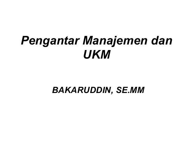 Pengantar Manajemen dan UKM BAKARUDDIN, SE.MM