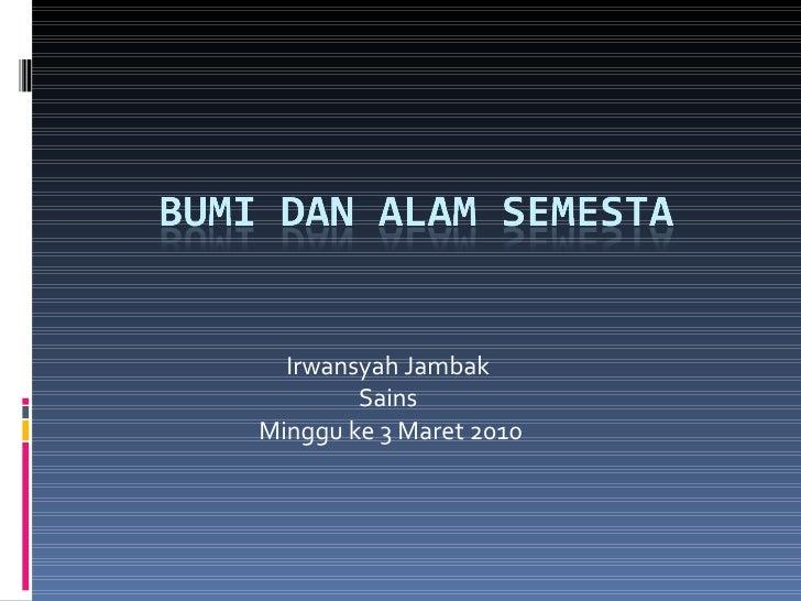 Irwansyah Jambak  Sains  Minggu ke 3 Maret 2010