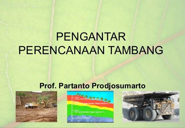 PENGANTAR PERENCANAAN TAMBANG Prof. Partanto Prodjosumarto