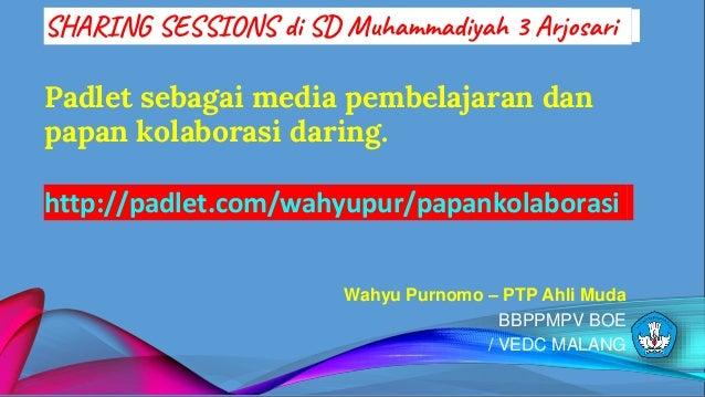 4/19/2019 1 SHARING SESSIONS di SD Muhammadiyah 3 Arjosari Padlet sebagai media pembelajaran dan papan kolaborasi daring. ...