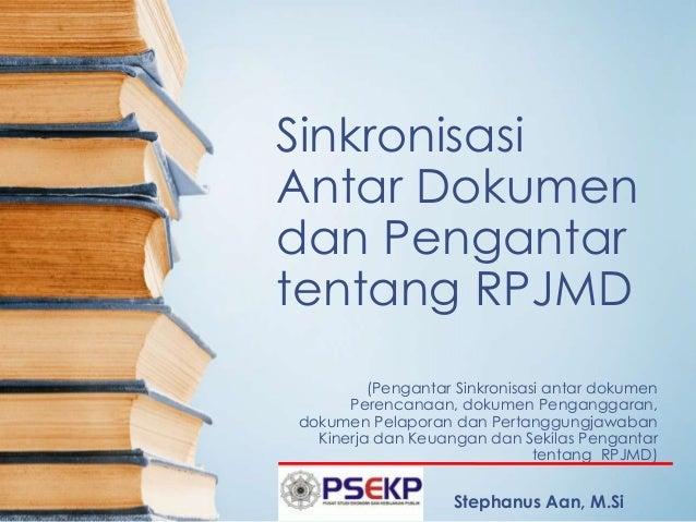 Sinkronisasi  Antar Dokumen  dan Pengantar  tentang RPJMD  (Pengantar Sinkronisasi antar dokumen  Perencanaan, dokumen Pen...
