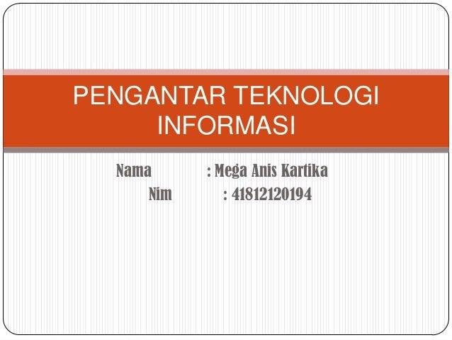 PENGANTAR TEKNOLOGI     INFORMASI  Nama      : Mega Anis Kartika      Nim      : 41812120194