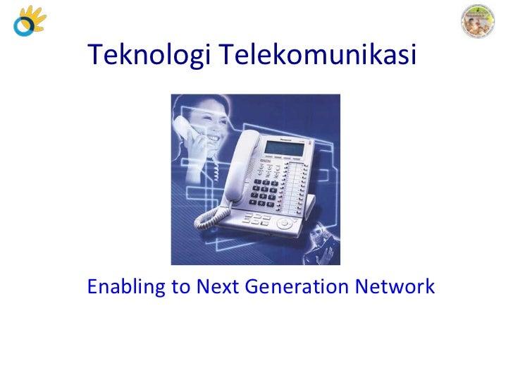 Teknologi TelekomunikasiEnabling to Next Generation Network