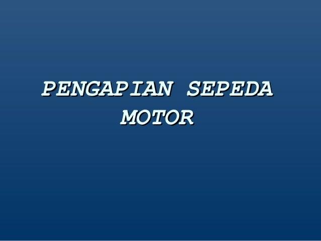 PENGAPIAN SEPEDAPENGAPIAN SEPEDA MOTORMOTOR