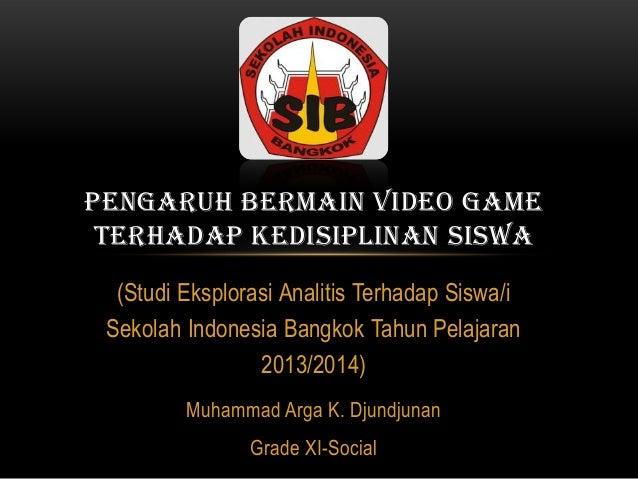 PENGARUH BERMAIN VIDEO GAME TERHADAP KEDISIPLINAN SISWA (Studi Eksplorasi Analitis Terhadap Siswa/i Sekolah Indonesia Bang...