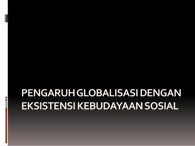 PengaruhGlobalisasiterhadapBudaya Bangsa