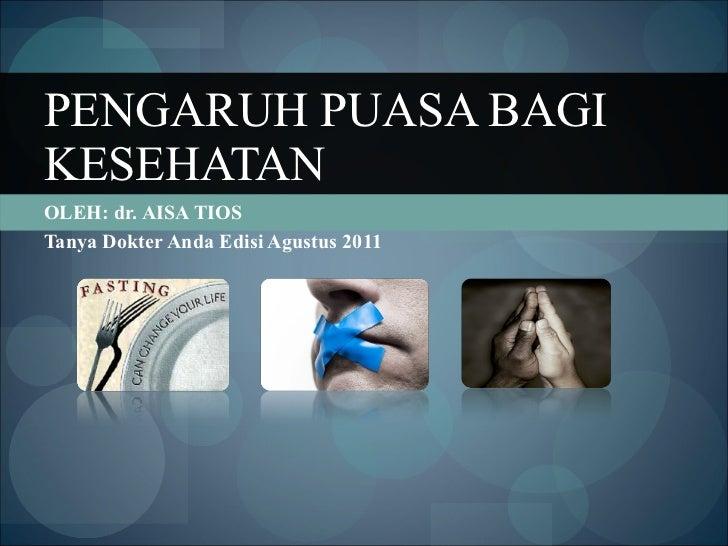 OLEH: dr. AISA TIOS  Tanya Dokter Anda Edisi Agustus 2011 PENGARUH PUASA BAGI KESEHATAN