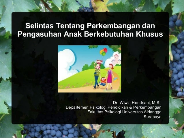 Selintas Tentang Perkembangan dan Pengasuhan Anak Berkebutuhan Khusus  Dr. Wiwin Hendriani, M.Si. Departemen Psikologi Pen...