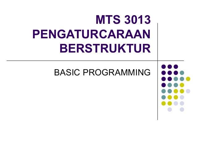 MTS 3013 PENGATURCARAAN BERSTRUKTUR BASIC PROGRAMMING