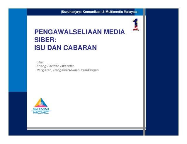 1|Suruhanjaya Komunikasi & Multimedia Malaysia|PENGAWALSELIAAN MEDIASIBER:ISU DAN CABARANoleh:Eneng Faridah IskandarPengar...