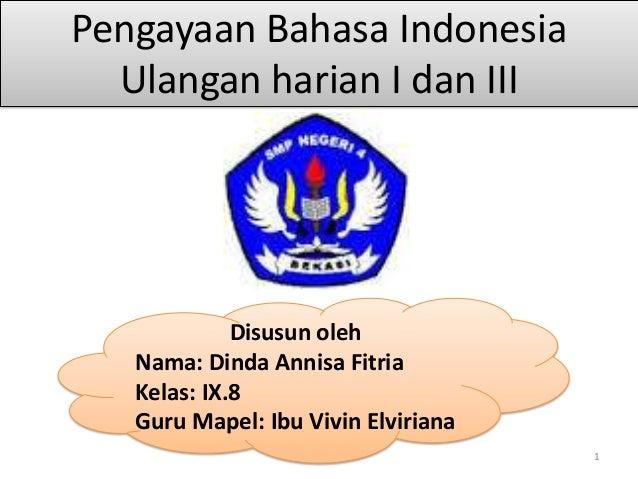 Pengayaan Bahasa Indonesia Ulangan harian I dan III  Disusun oleh Nama: Dinda Annisa Fitria Kelas: IX.8 Guru Mapel: Ibu Vi...