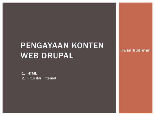 irwan budimanPENGAYAAN KONTENWEB DRUPAL1. HTML2. Fitur dari Internet