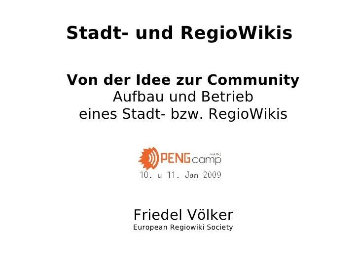 Stadt- und RegioWikis  Von der Idee zur Community      Aufbau und Betrieb  eines Stadt- bzw. RegioWikis             Friede...