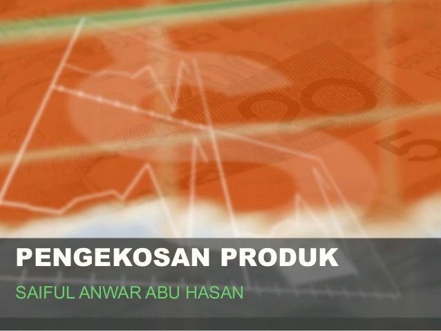 PENGEKOSAN PRODUK SAIFUL ANWAR ABU HASAN