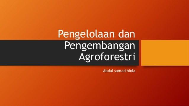 Pengelolaan dan Pengembangan Agroforestri Abdul samad hiola