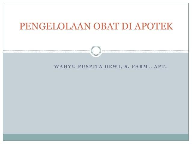 PENGELOLAAN OBAT DI APOTEK     WAHYU PUSPITA DEWI, S. FARM., APT.