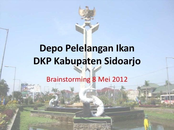 Depo Pelelangan IkanDKP Kabupaten Sidoarjo  Brainstorming 8 Mei 2012