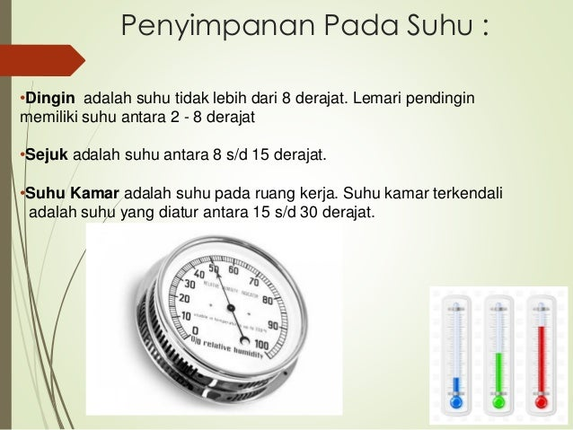 Penyimpanan Pada Suhu : •Dingin adalah suhu tidak lebih dari 8 derajat. Lemari pendingin memiliki suhu antara 2 - 8 deraja...