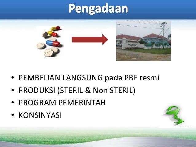 • PEMBELIAN LANGSUNG pada PBF resmi • PRODUKSI (STERIL & Non STERIL) • PROGRAM PEMERINTAH • KONSINYASI 4/17/2015