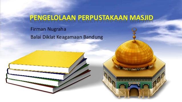 PENGELOLAAN PERPUSTAKAAN MASJID Firman Nugraha Balai Diklat Keagamaan Bandung