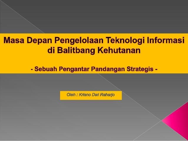 Teknologi Informasi (TI) adalah enablingtool yang menawarkan peluang yangsignifikan bagi pengelolaan organisasi (ITValue P...