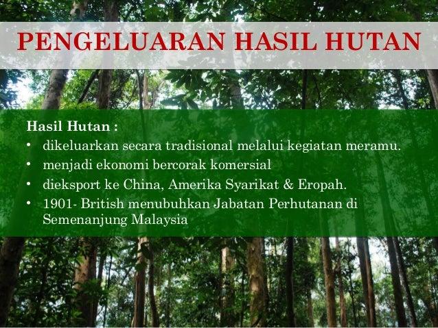 PENGELUARAN HASIL HUTANHasil Hutan :• dikeluarkan secara tradisional melalui kegiatan meramu.• menjadi ekonomi bercorak ko...