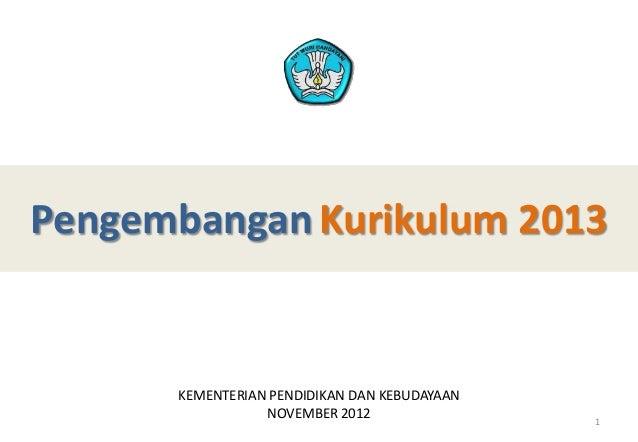 Pengembangan Kurikulum 2013KEMENTERIAN PENDIDIKAN DAN KEBUDAYAANNOVEMBER 2012 1
